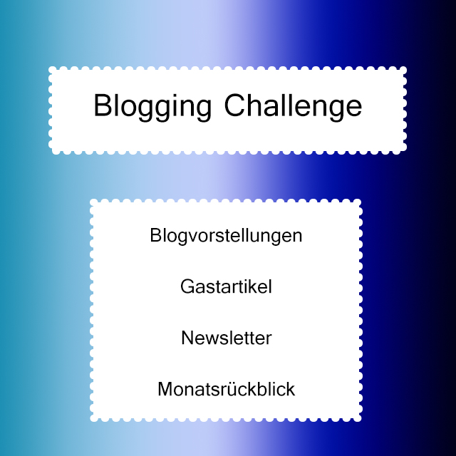 Meine Blogging Challenge – Vorstellungen, Gastartikel, Newsletter