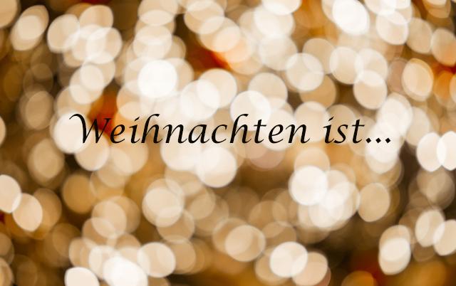 Weihnachten ist…