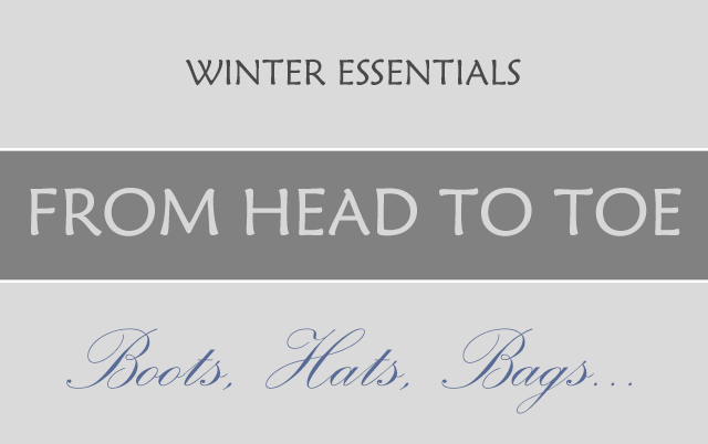 Winter Essentials – from head to toe