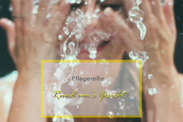 Pflegereihe: Rund um's Gesicht – Gesichtswasser für trockene Haut