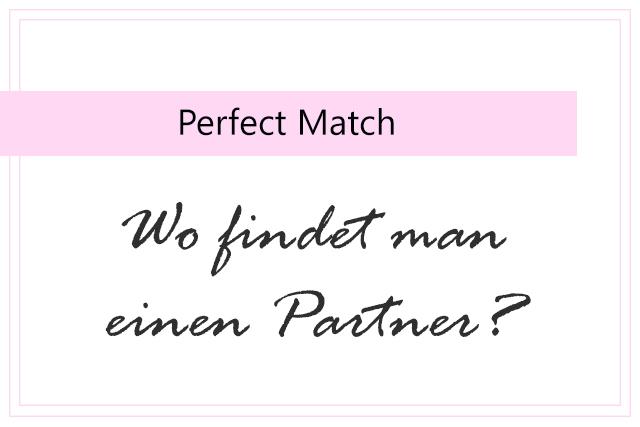 Perfect Match – Wo findet man einen Partner!*