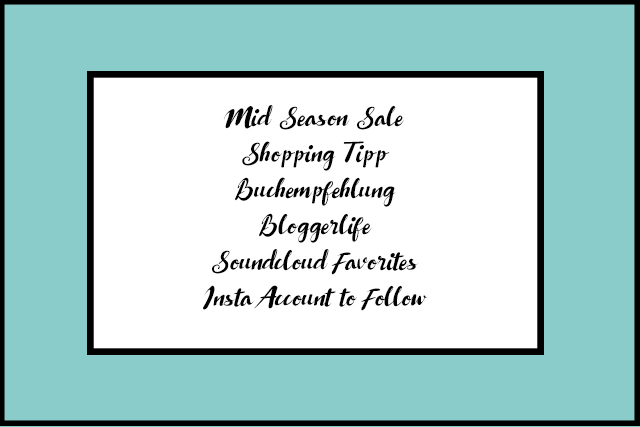 Shopping Tipps, Buchempfehlung, Bloggerlife, Soundcloud Favorites und mehr