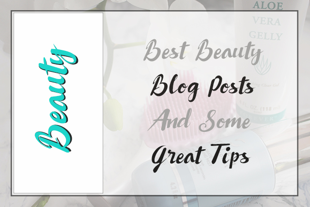 Best Beauty Blog Posts And Some Great Tips
