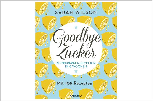 Goodbye Zucker von Sarah Wilson
