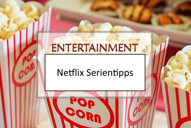 Meine Top 5 Netflix Serientipps
