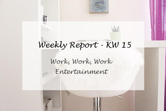 Weekly Report KW 15 – Work, Work, Work und Entertainment