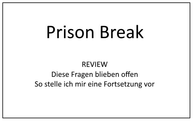REVIEW: Prison Break Staffel 5 – Welche Fragen offen blieben und wie ich mir eine weitere Staffel vorstelle