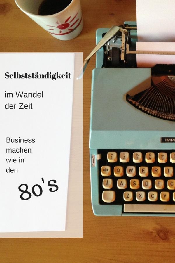 Selbstständigkeit im Wandel der Zeit – Business machen wie in den 80ern