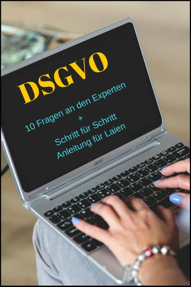 DSGVO: 10 Fragen an den Experten + Schritt für Schritt Anleitung für Laien