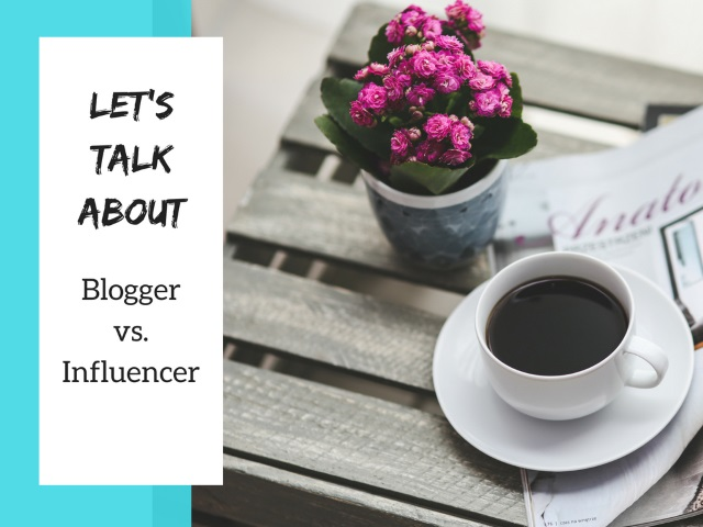 Let's talk about: Blogger vs. Influencer