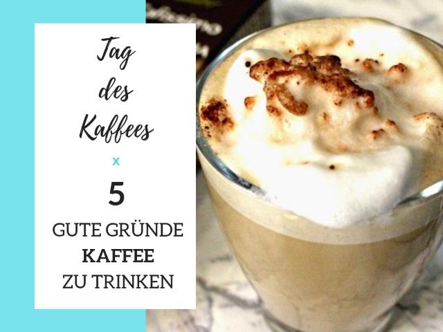 5 GUTE GRÜNDE KAFFEE ZU TRINKEN – Tag des Kaffees