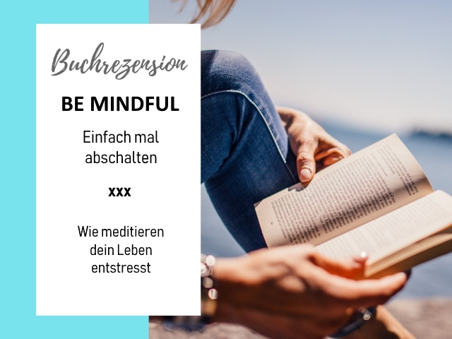 Buch Review: BE MINDFUL – Einfach mal abschalten