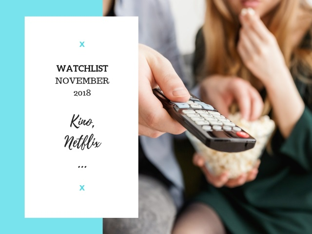 Watchlist November 2018 – Kino, Netflix und mehr…