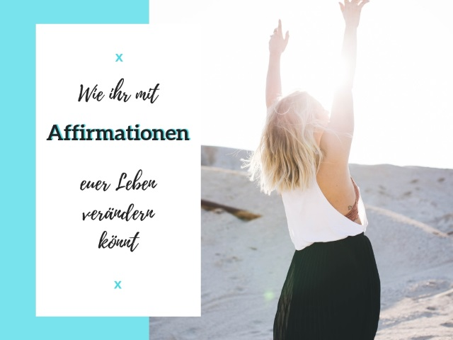 Affirmationen richtig nutzen und neue Glaubenssätze schaffen