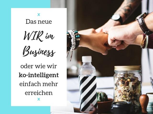 Das neue WIR im Business oder wie wir ko-intelligent einfach mehr erreichen