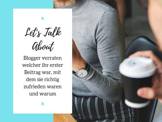 Let's Talk About – Blogger verraten welcher ihr erster Beitrag war, mit dem sie richtig zufrieden waren