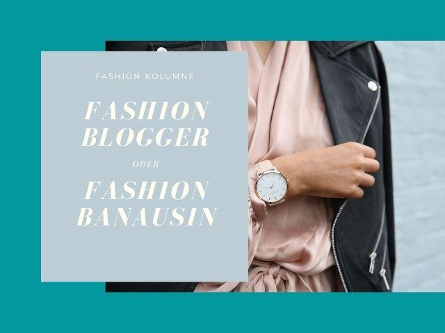 Fashion Blogger oder Fashion Banausin