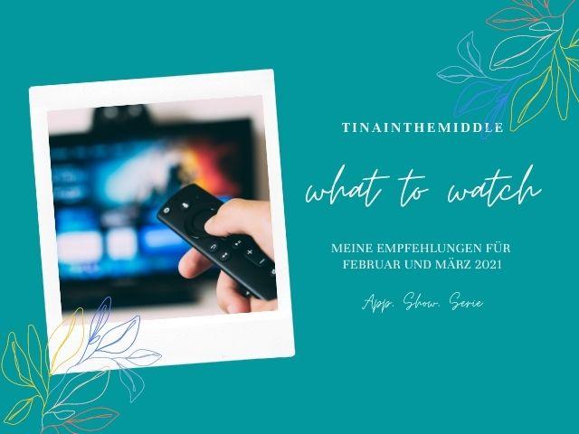 WHAT TO WATCH: Meine Empfehlungen für Feb/Mrz 2021
